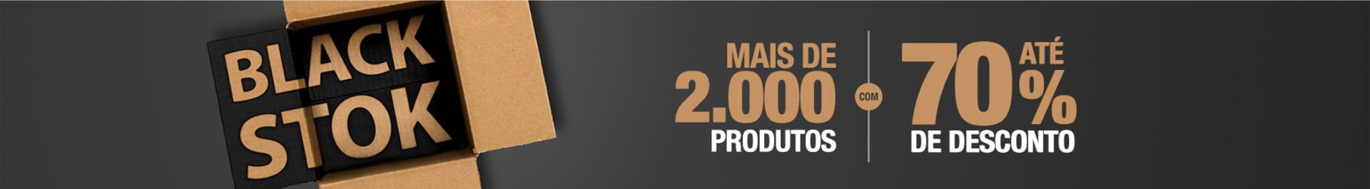 BLACK STOK - MAIS 2000 PRODUTOS COM ATÉ 70% DE DESCONTO